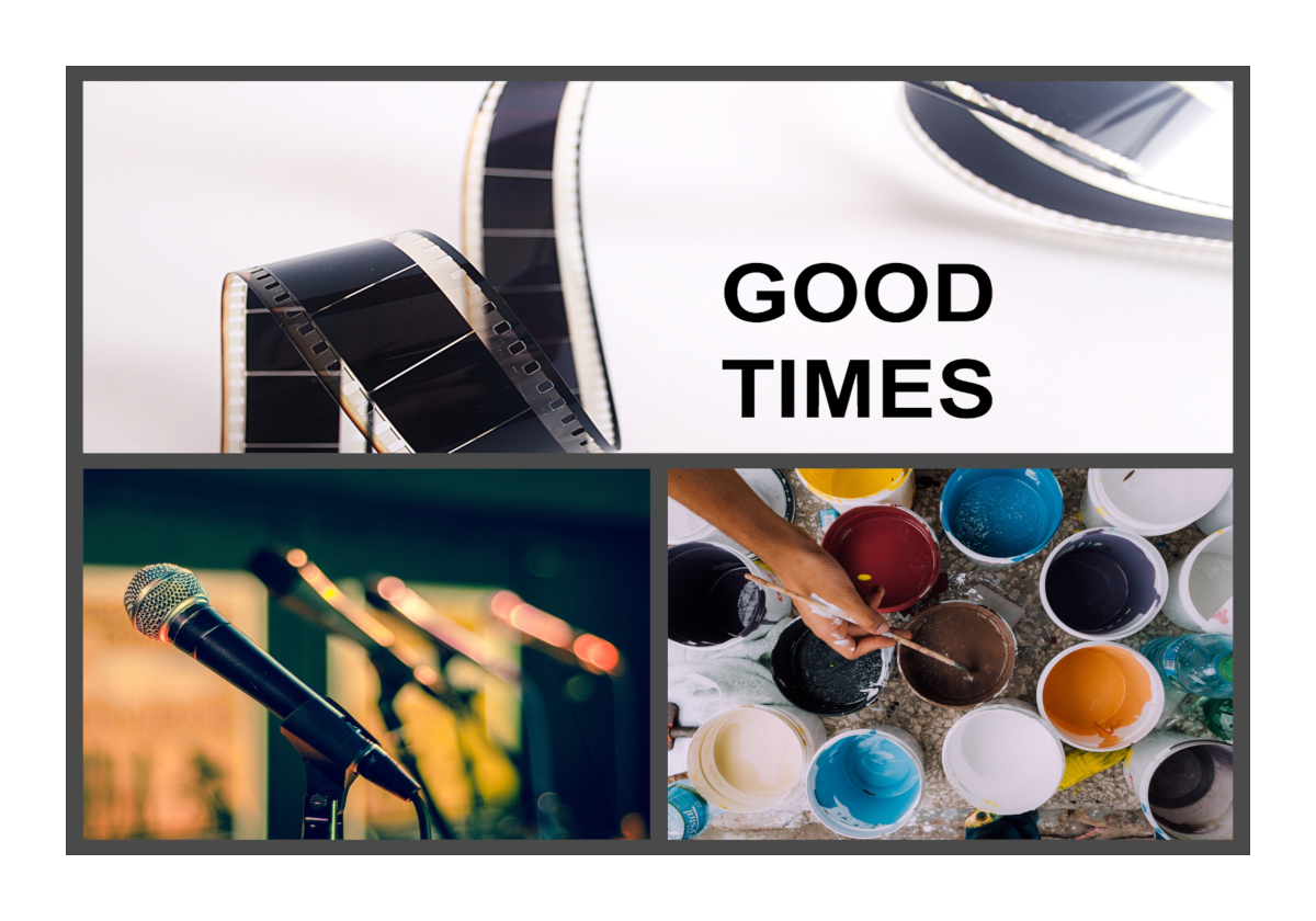 Good Times - From the Movies, Music, Painting a Picture and more.