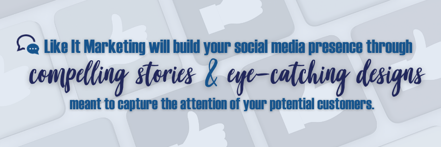 Like It Marketing build your social media presence through stories and eye catching designs