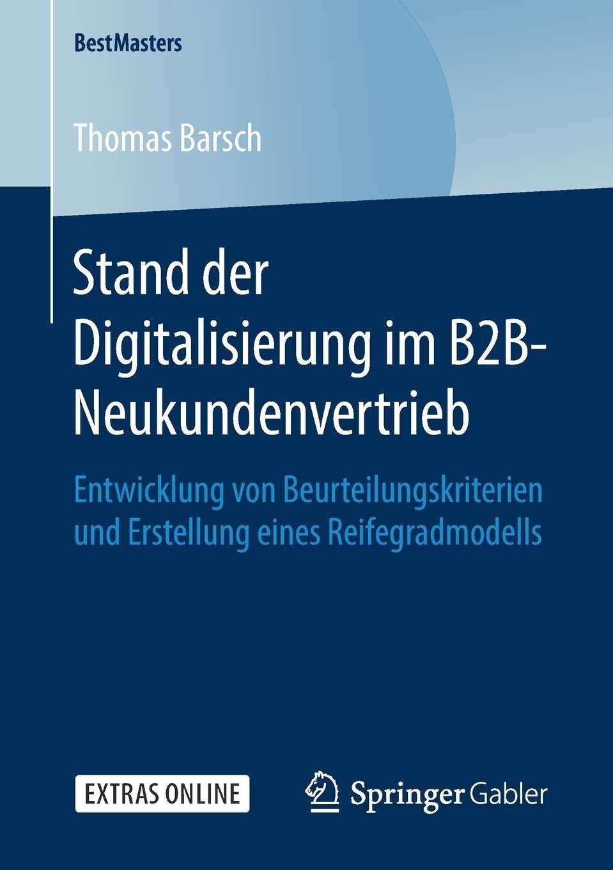 Stand der Digitalisierung im B2B-Neukundenvertrieb: Entwicklung von Beurteilungskriterien und Erstellung eines Reifegradmodells