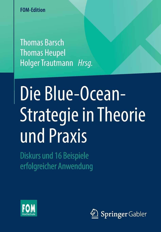 Die Blue-Ocean-Strategie in Theorie und Praxis: Diskurs und 16 Beispiele erfolgreicher Anwendung