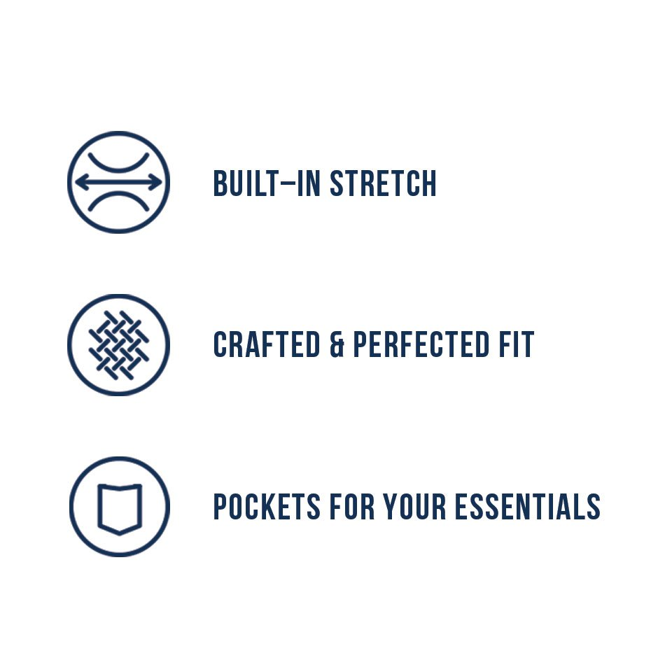 Built-In Stretch, Crafted and Perfected Fit, Pockets For Your essentials