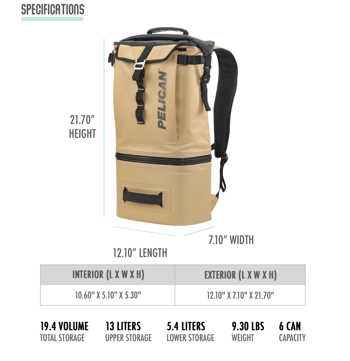 "19.4 total volume. Upper section holds 13 litters. Lower section holds 5.4 liters or 6 cans with ice. Overall weight is 9.30 lbs. The Pelican Dayventure Cooker Backpack is 12.10"" x 7.10"" x 21.70"""