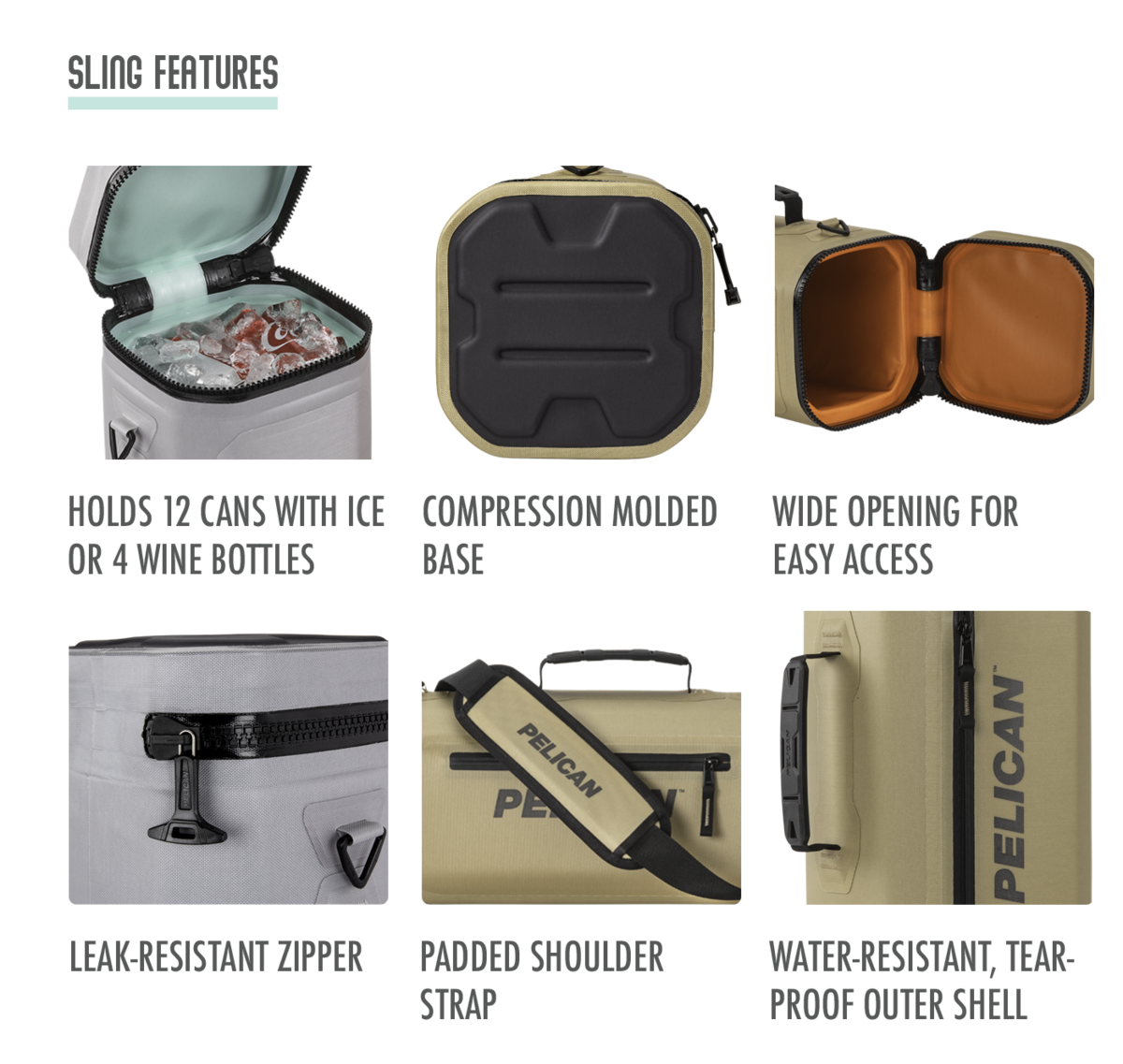 The Pelican Dayventure Sling holds 12 cans with ice or 4 bottles of wine. The bottom is made with a compression molded base. Sling Cooler has a wide opening for easy access. The zipper is leak-resistant. The shoulder strap is padded. The outer shell is water-resistant, tear-proof durable material.