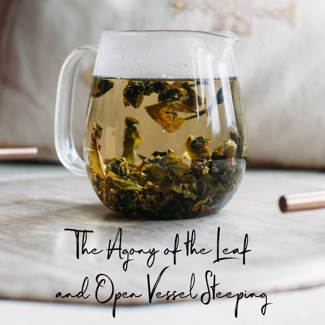 The Agony of the Leaf and Open Vessel Steeping