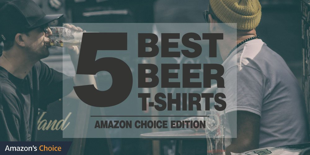 Amazon's Choice best beer t-shirts