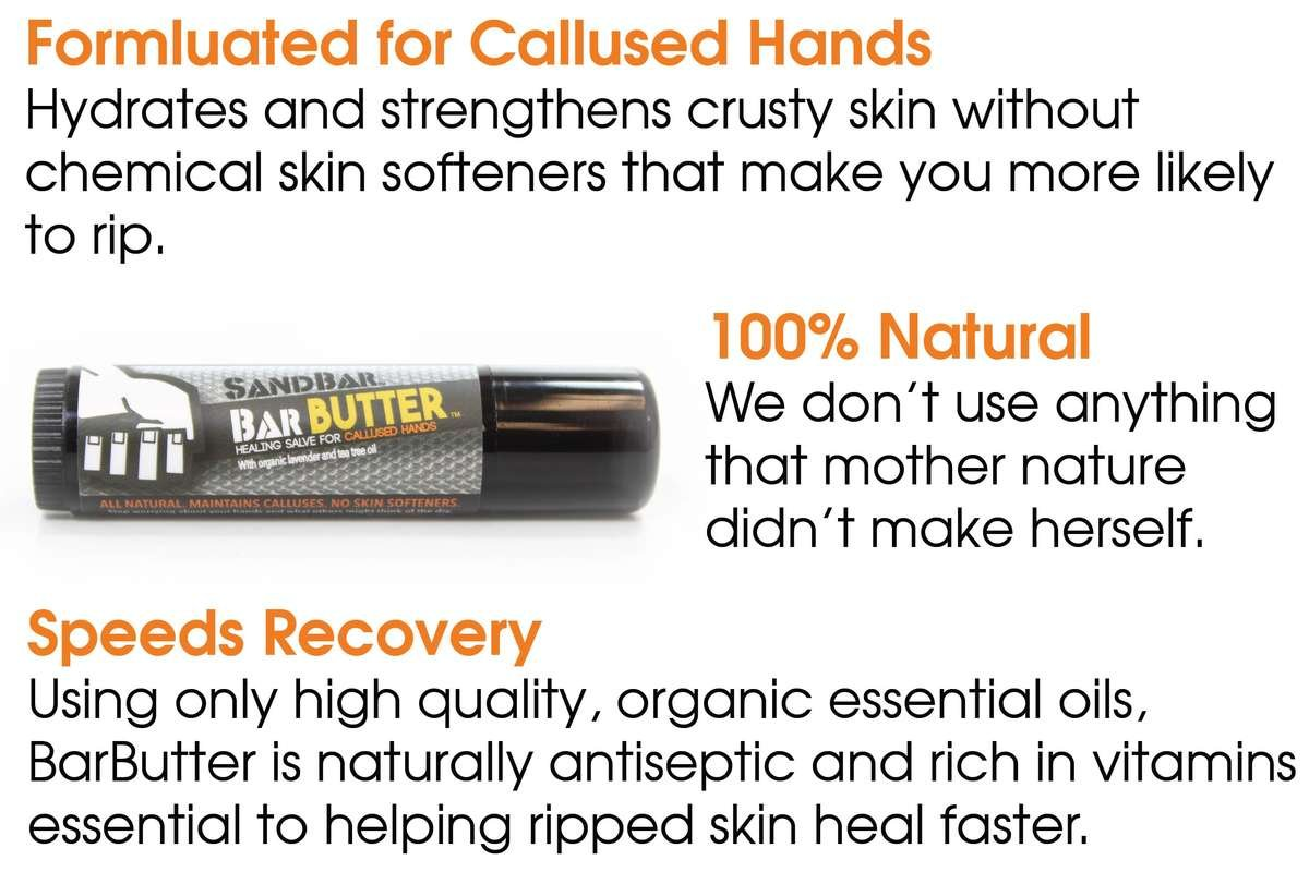 BarButter is our 100% natural healing salve specifically formulated for callused hands. It hydrates and protects skin without the chemicals and skin softeners that other products use. Prevents crusty buildup.