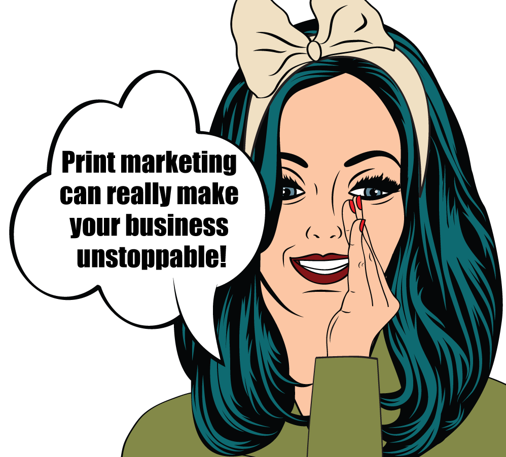 Print marketing can make your business unstoppable