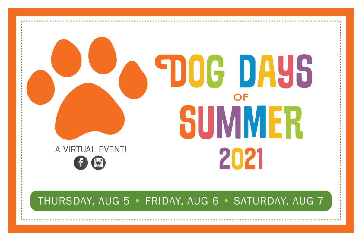 Dog Days of Summer 2021. A Virtual Event. Thursday August 5 through Saturday August 7.