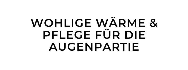WOHLIGE WÄRME & PFLEGE FÜR DIE AUGENPARTIE