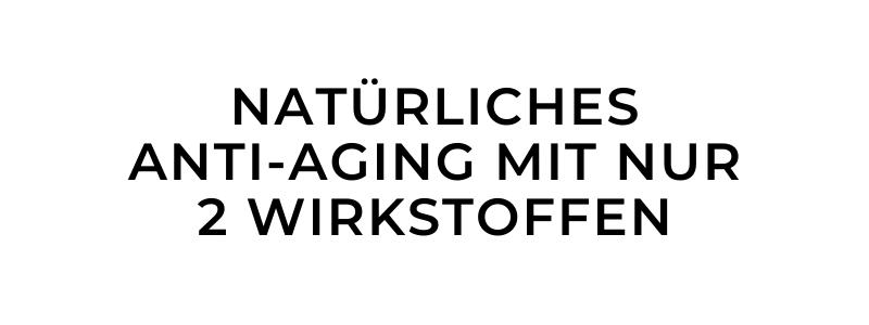 NATÜRLICHES ANTI-AGING MIT NUR 2 WIRKSTOFFEN