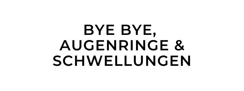 BYE BYE AUGENRINGE & SCHWELLUNGEN