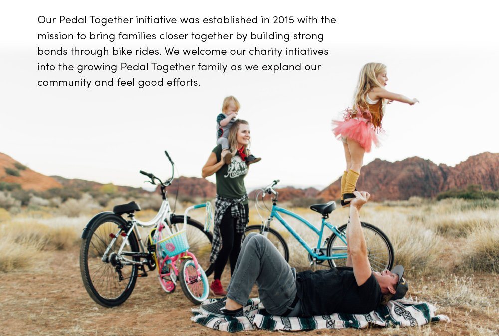 Our pedal together intiative was established in 2015 with the mission to bring families closer together by building strong bonds through bike rides. | As families teach their children more about rewarding experiences of generosity towards the community and those whom they love, an interest will build for companies and causes who give back, also.