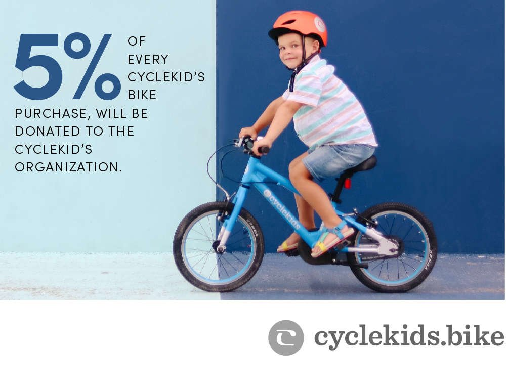 5% of every CYCLE Kid's bike purchase will be donated to the CYCLE Kid's organization