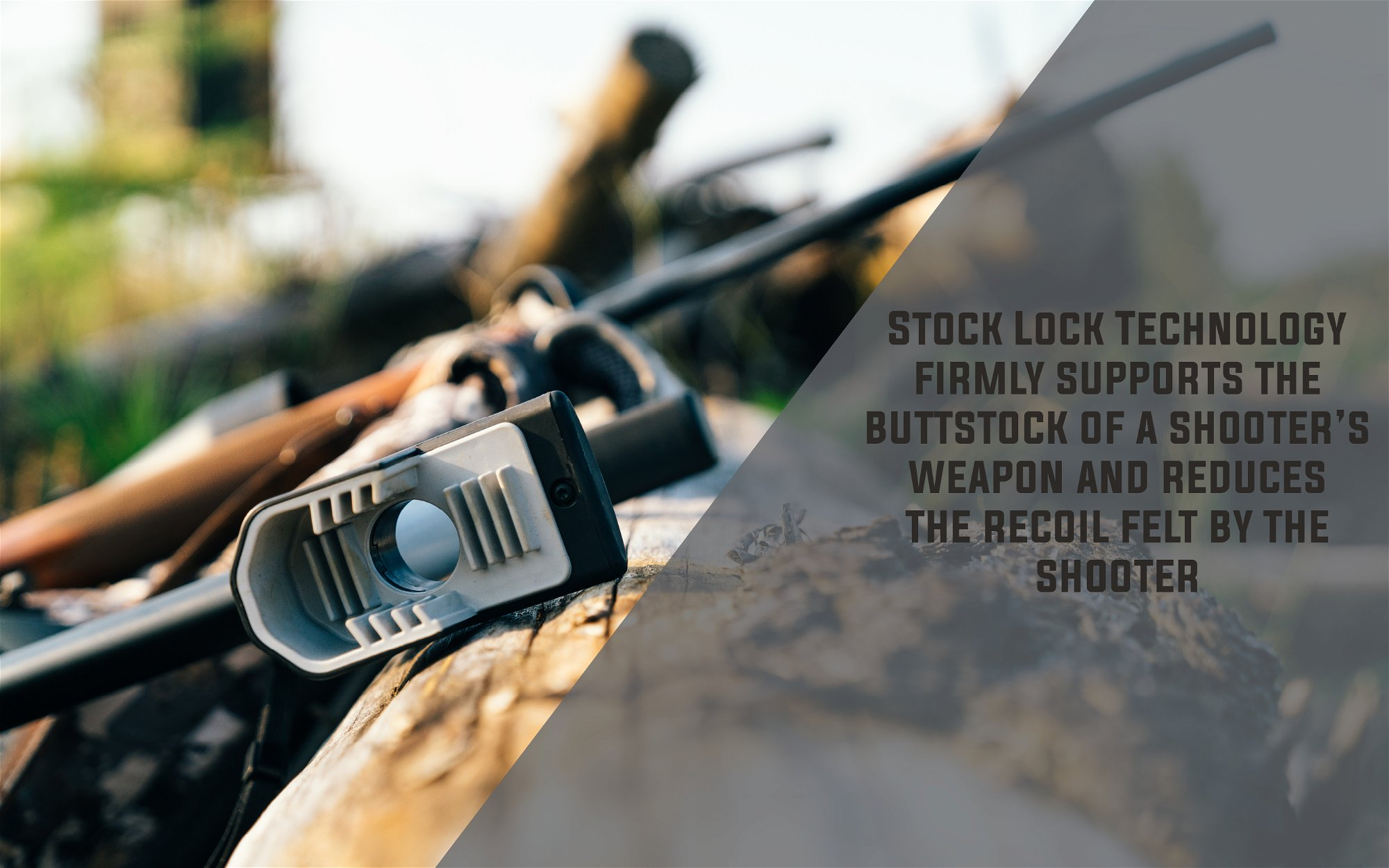 Stock lock technology firmly supports the buttstock of a shooter's weapon and reduces the recoil felt by the shooter.