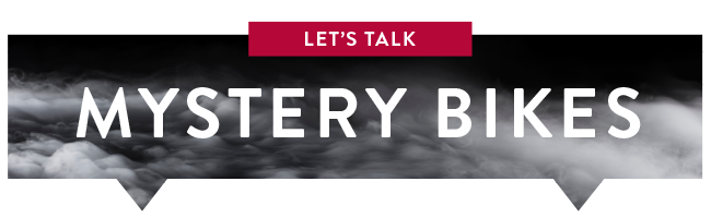 Let's Talk Mystery Bikes