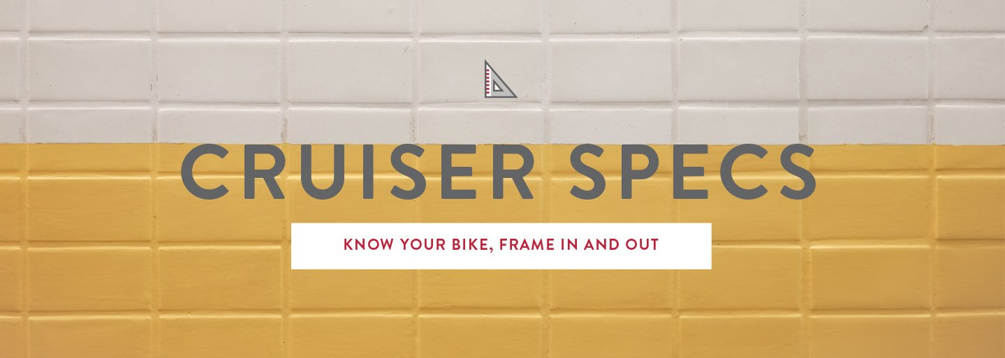Cruiser Specs - Know your bike, Frame in and out