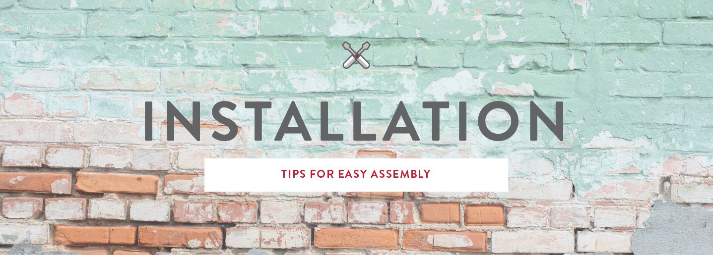 Installation Help - Tips for Easy Assembly