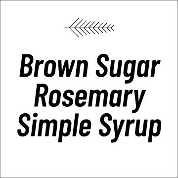 Brown Sugar Rosemary Syrup Recipe Page