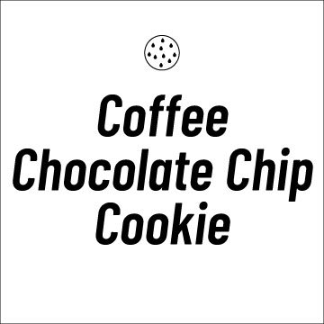 Coffee Chocolate Chip Cookie Recipe - A Chocolate Chip Cookie with Speciality Chocolate