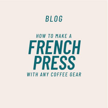 How to Make French Press Coffee with Any Gear Blog
