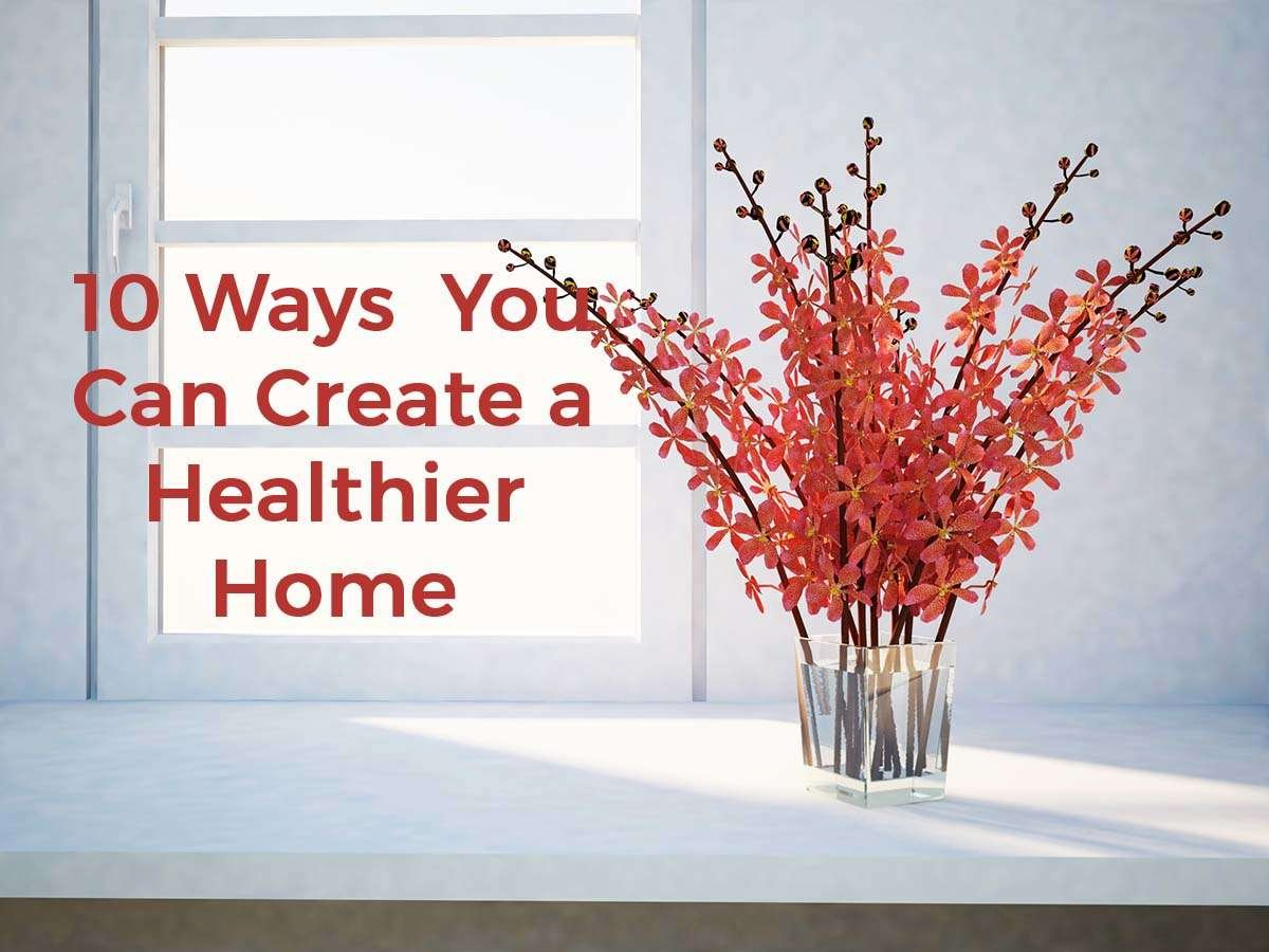 10 Ways to Create  Healthier Home