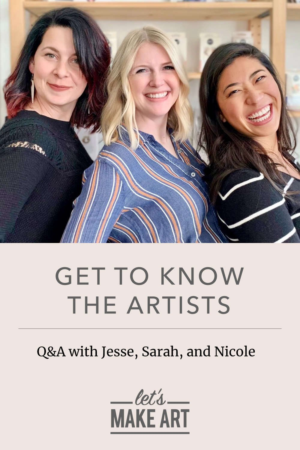 """photo of Jesse, Sarah, and Nicole smiling together with text that says """"Get to know the artists, Q&A with Jesse, Sarah, and Nicole"""""""