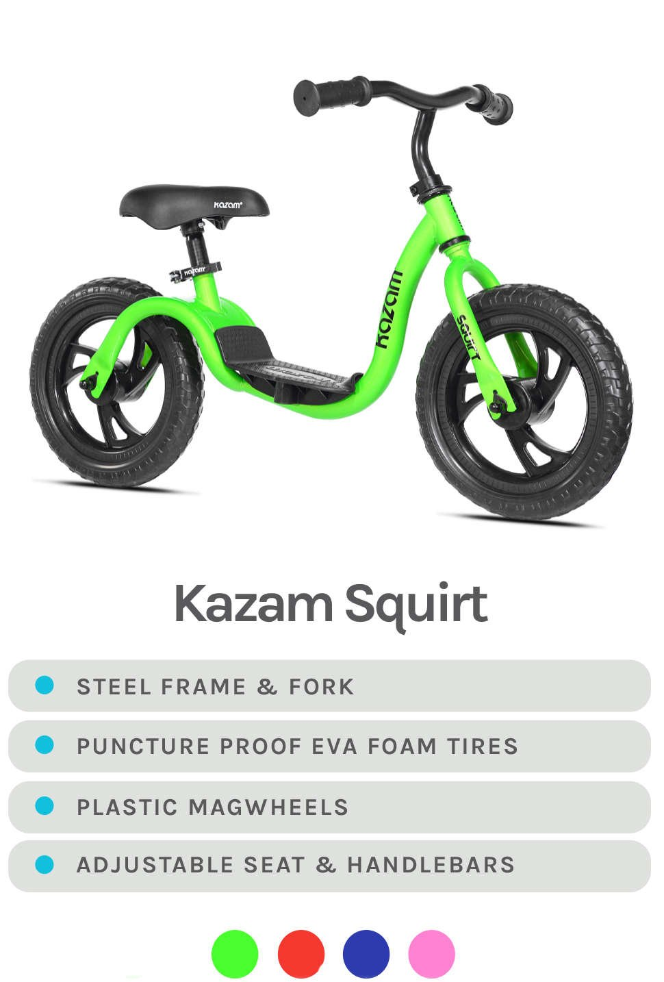 Lime Green Kazam Squirt Featured - Specs- Steel Frame & Fork, Puncture Proof EVA Foam Tires, Plastic Mag wheels, and Adjustable Seat & Handlebars - Available Colors Lime Green, Red, Blue, and Light Pink