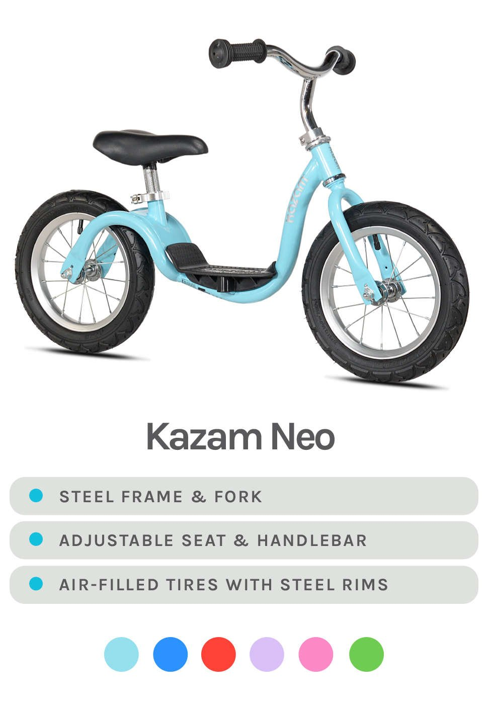 Light Blue Kazam Neo Featured - Specs - Steel Frame & Fork, Adjustable Seat & Handlebar, and Air-Filled Tires w/ Steel Rims - Available Colors - Light Blue, Blue, Red, Lilac, Pink, and Lime Green