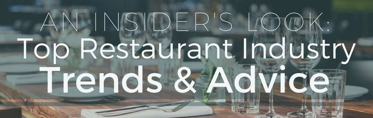 An Insider's Look: Top Restaurant Industry Trends and Advice from guest blogger Paul Borden