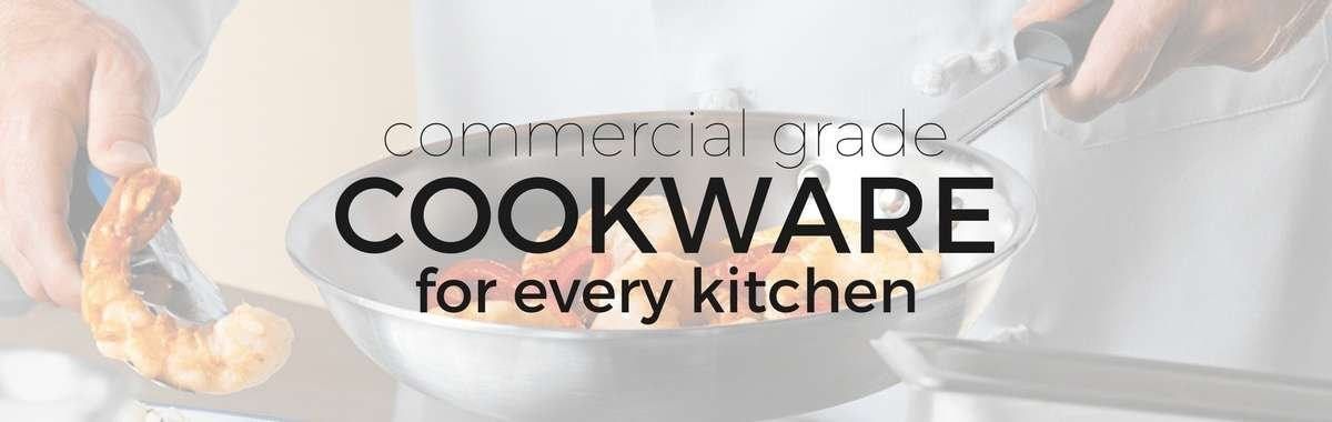 commercial grade cookware for every kitchen