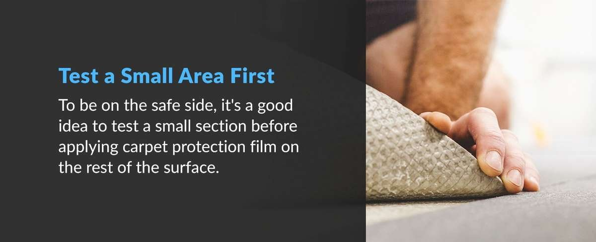 Test a small area first when using carpet protection film