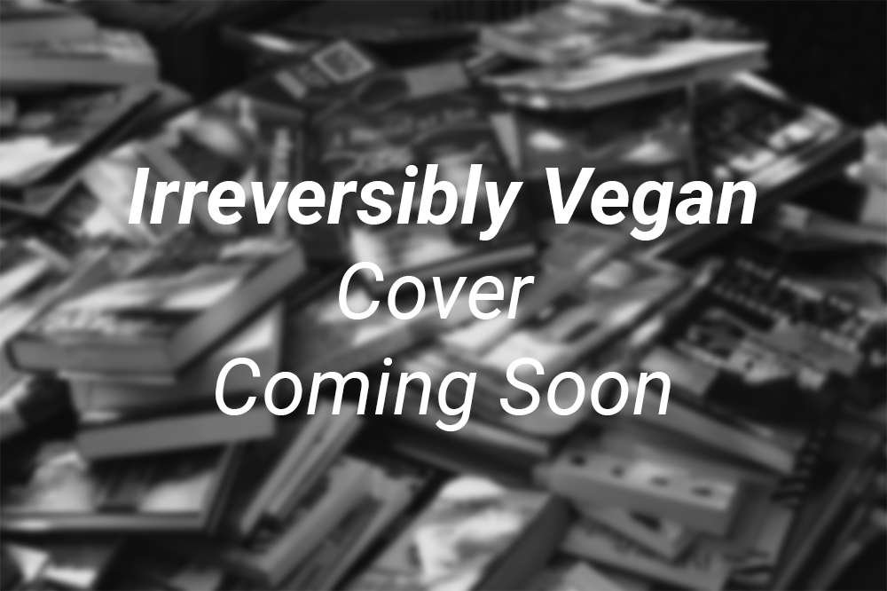 Irreversibly Vegan Cover Coming Soon